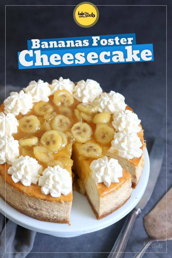 Bananas Foster Cheesecake | Bake to the roots