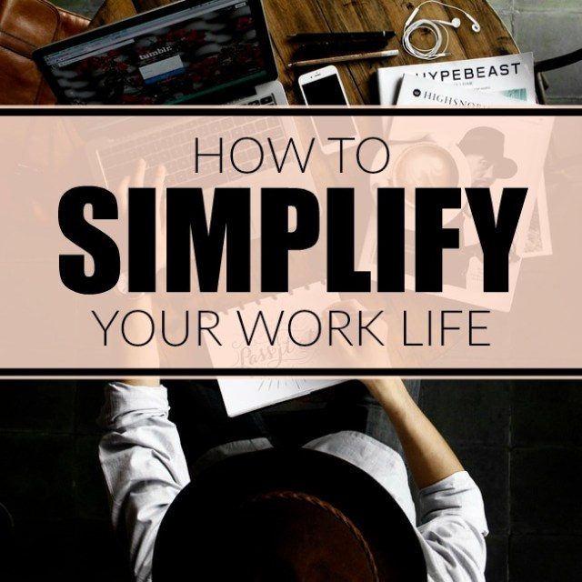 how to simplify your work life