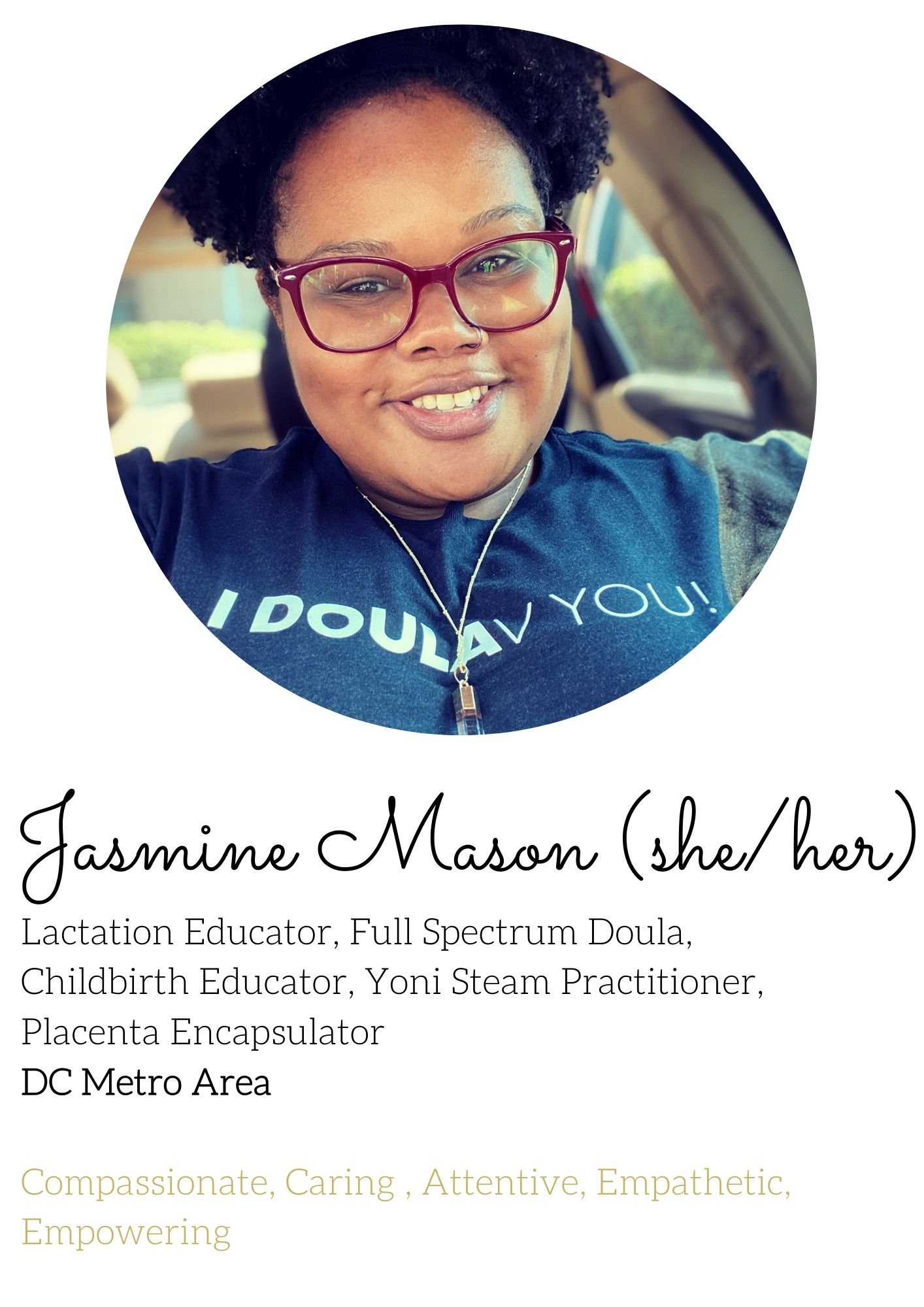 Jasmine Mason she/her lactation educator, full spectrum doula, childbirth educator, yoni steam practitioner, placenta encapsulator dc metro area, compassionate, caring, attentive, empathetic, empowering
