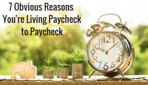 7 Obvious Reasons You're Still Living Paycheck to Paycheck
