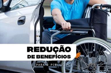 Redução de benefícios ao público PCD
