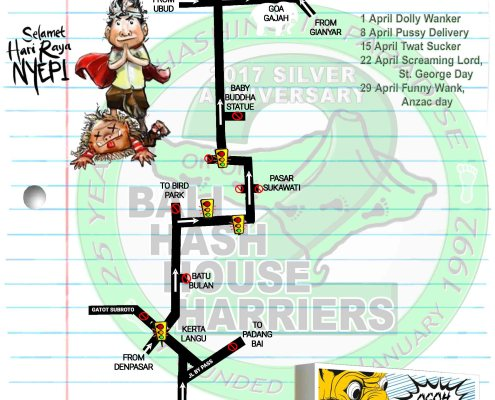 Bali Hash House Harries 2 Next Run Map Run: #1313 Date: Sat 25 Mar 2017 Time: 16:30 / 4:30PM Run Site: Goa Gajah, Gianyar Hare: Tin Tin Balls Nyepi Run