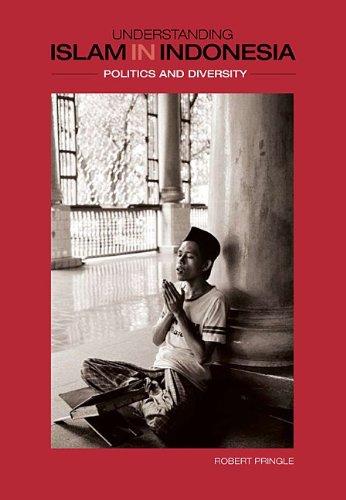 Lecture indonésienne Understanding Islam in Indonesia politics and diversity par Robert Pringle