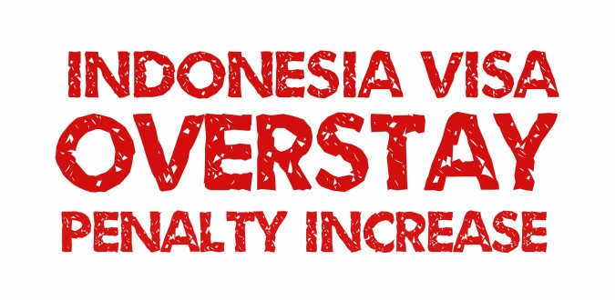 Indonesia Visa Overstay Penalty Increase.