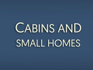 Cabins and Small Homes