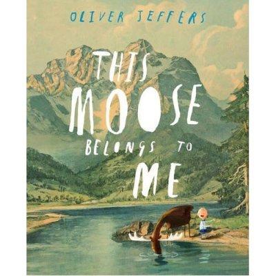 Oliver Jeffers – This Moose Belongs to Me