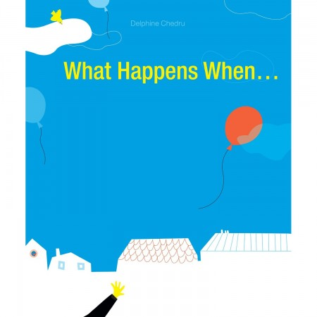What Happens When by Delphine Chedru