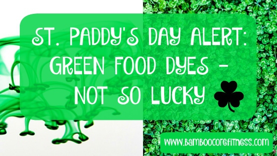 St. Patrick's Day Alert: Green Food Dyes – Not So Lucky