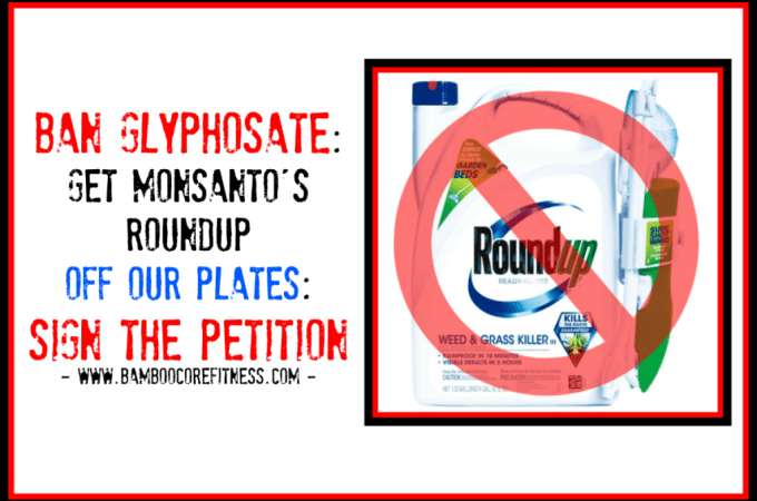 Ban Glyphosate: Get Monsanto's Roundup Off Our Plates: Sign The Petition