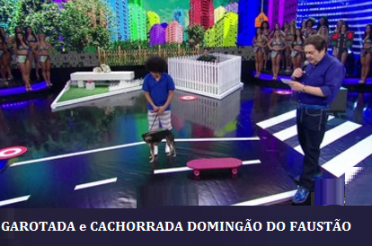 GAROTADA- CACHORRADA - DOMINGÃO - DO - FAUSTÃO