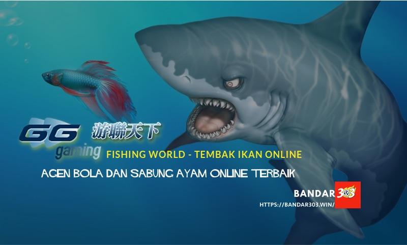 Tembak Ikan Online Fishing World Agen Bola