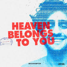 HEAVEN BELONGS TO YOU FULL SONG LYRICS - ALBUM GINGER BY BROCKHAMPTON