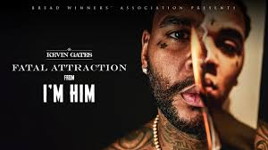Fatal Attraction Full Song Lyrics - I'm Him - By Kevin Gates