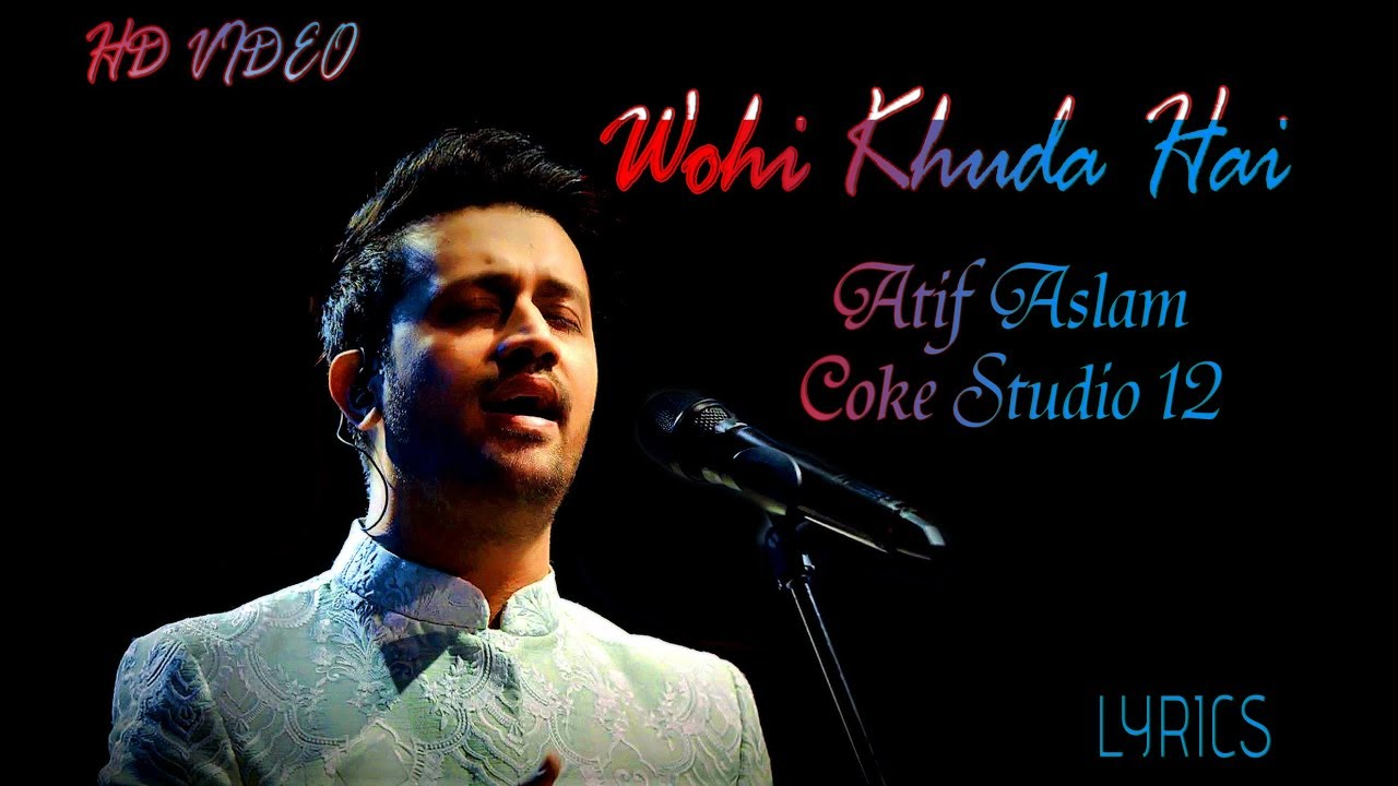 Wohi-Khuda-Hai-Full-Song-Lyrics-Atif-Aslam-Coke-Studio