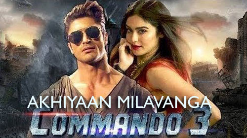 AKHIYAAN MILAVANGA Full LYRICS Song - Commando 3