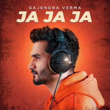 Ja Ja Ja Lyrics Song - Gajendra Verma