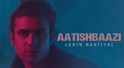 AATISHBAAZI LYRICS – JUBIN NAUTIYAL