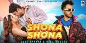 Shona Shona Lyrics Song [Tony Kakkar & Neha Kakkar]