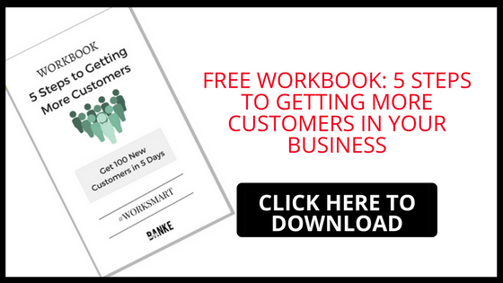 FREE WORKBOKK: 5 STEPS TO MORE CUSTOMERS IN YOUR BUSINESS