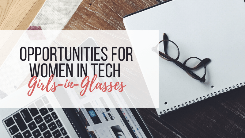 Girls-in-Glasses: Opportunities for Women in Tech