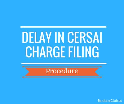 CERSAI Registration after 30 Days/ 60 Days – Procedure