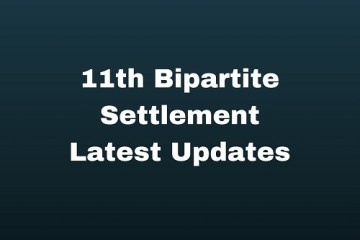 11th Bipartite Settlement Latest Updates