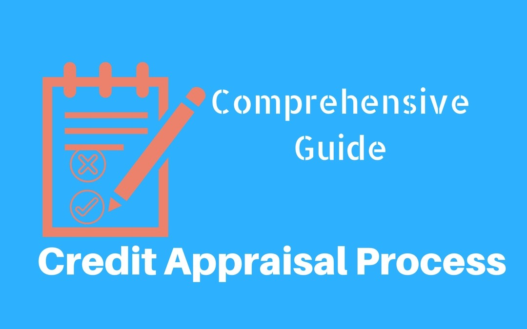 Comprehensive guide to Credit Appraisal Process in Banks