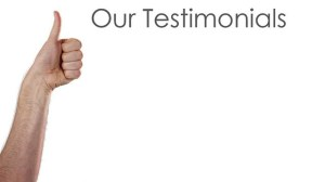 Our Testimonials from Clients Speak for Themselves