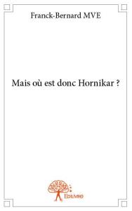 Franck-Bernard Mve_Mais ou est donc Hornikar_ roman: Nouvelle bibliographie