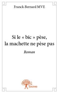 Franck-Bernard Mve_Si le bic pese la machette ne pese pas_ roman: Nouvelle bibliographie