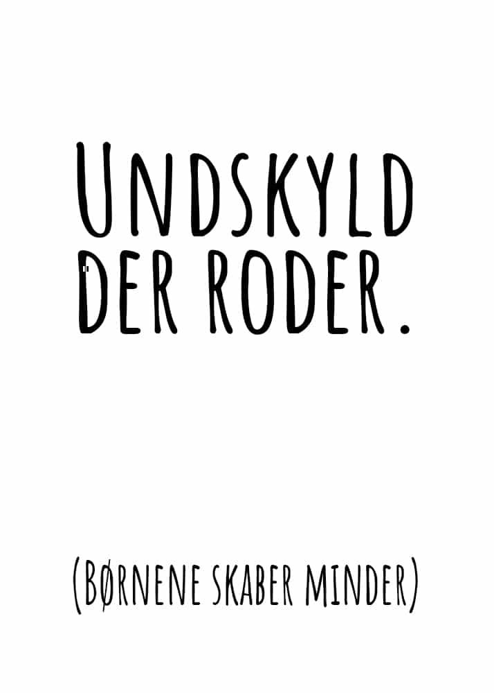 Undskyld der roder (børnene skaber minder) | Typografiske plakater - Undskyld der roder (børnene skaber minder) | Typografiske plakater - Digital