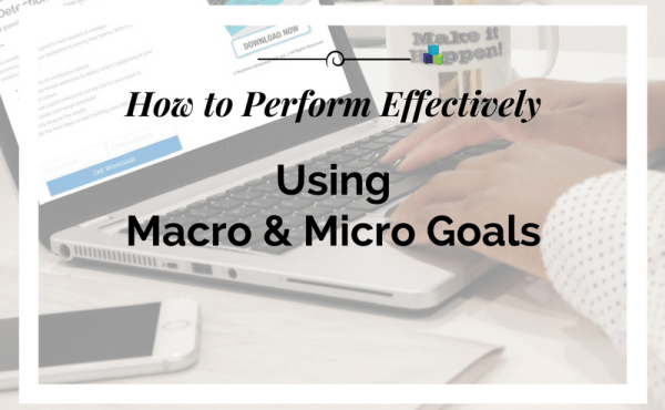 How to perform effectively using macro and micro goals | BA PRO, Inc.