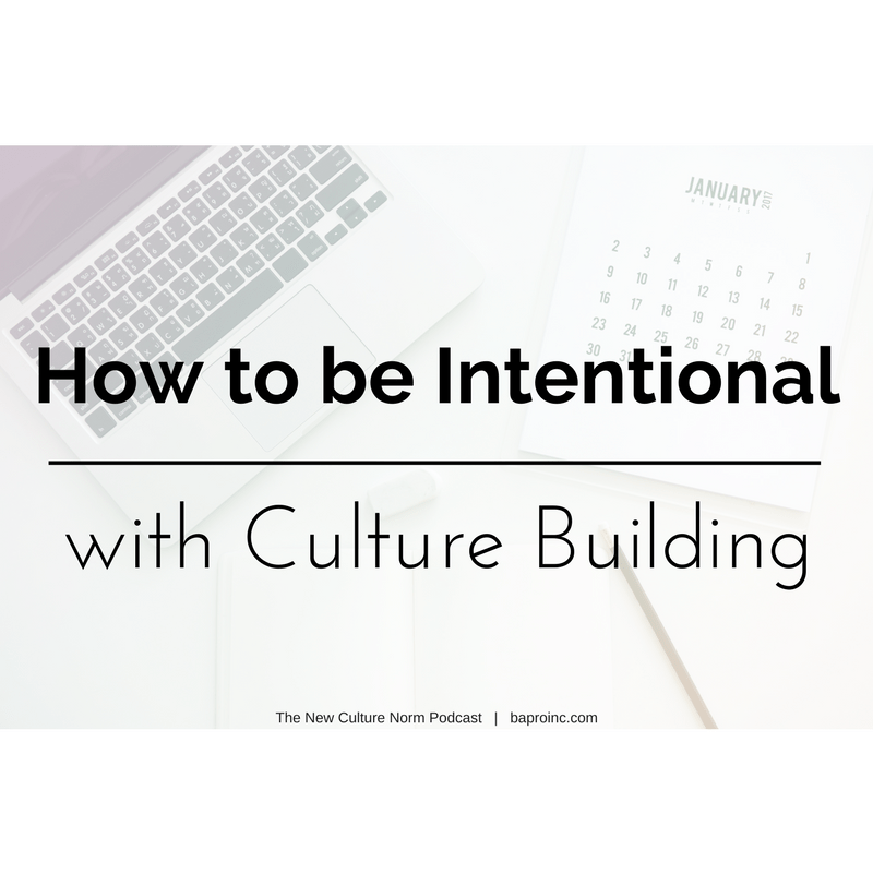 How to be Intentional with Culture Building | BA PRO, Inc.