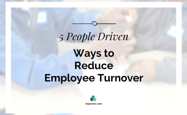 5 People Driven Ways to Reduce Employee Turnover | BA PRO, Inc.