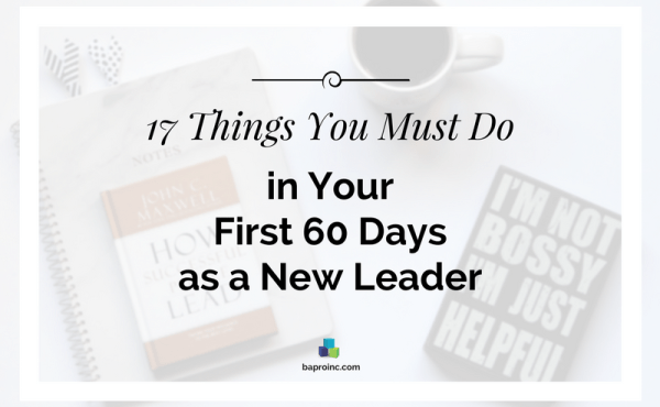 17 Things You Must Do in Your First 60 Days as a New Leader | BA PRO, Inc.