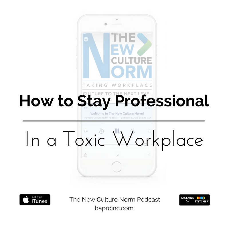 How to Stay Professional in a Toxic Workplace | BA PRO, Inc.