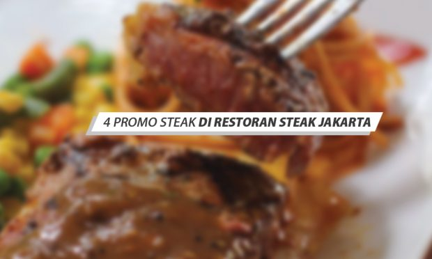 4 Promo Steak di Restoran Steak Jakarta