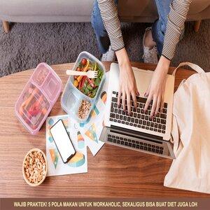 WAJIB PRAKTEK! 5 Pola Makan Untuk Workaholic, Sekaligus Bisa Buat Diet Juga Loh