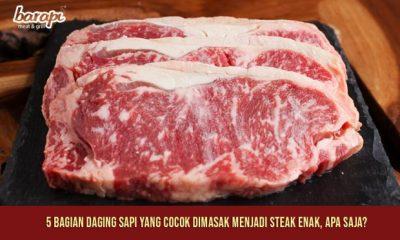 5 Bagian Daging Sapi yang Cocok Dimasak Menjadi Steak Enak, Info Barapi