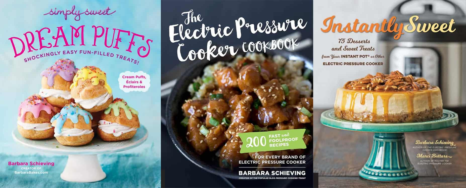 All three of Barbara Schieving\'s cookbooks: Dream Puffs, The Electric Pressure Cooker Cookbook, and Instantly Sweet