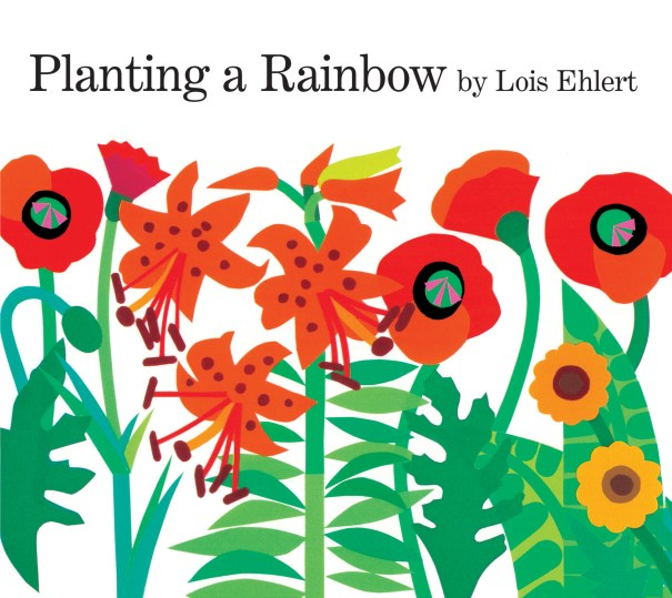"""""""Planting a Rainbow"""" by Lois Elhert, published by Harcourt"""