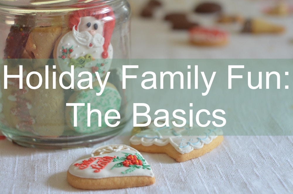 Holiday Family Fun—The Basics