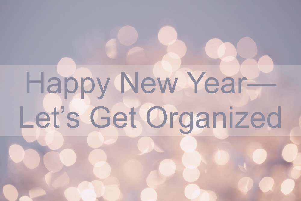 Happy New Year—Let's Get Organized