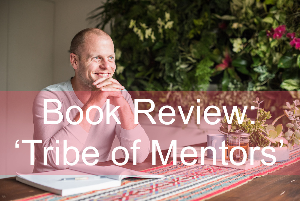 Book Review: 'Tribe of Mentors: Short Life Advice From the Best in the World' by Timothy Ferriss