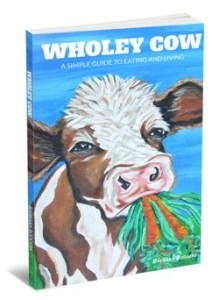 Wholey Cow A Simple Guide To Eating And Living