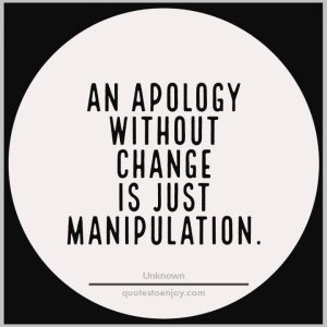 An Apology Without Change is Manipulation