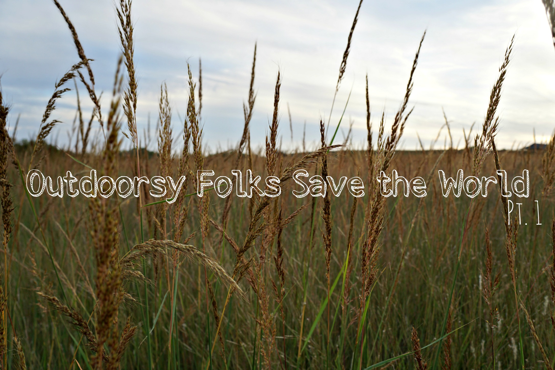 Outdoorsy Folks Save the World Pt. 1: Redefining Outdoor Recreation
