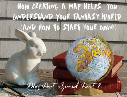 Blog Special Part 2: Building Your Fantasy World: Maps