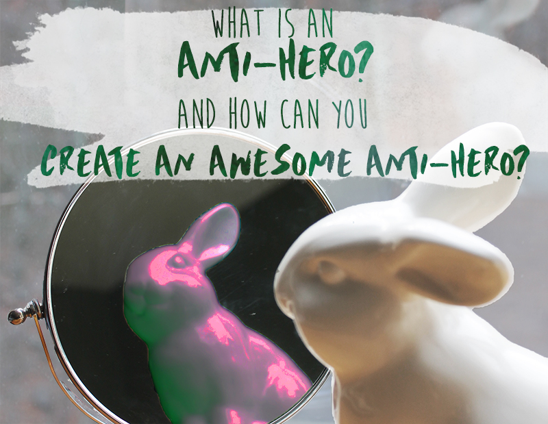 What is an Anti-Hero? And How Can You Create an Awesome Anti-Hero?