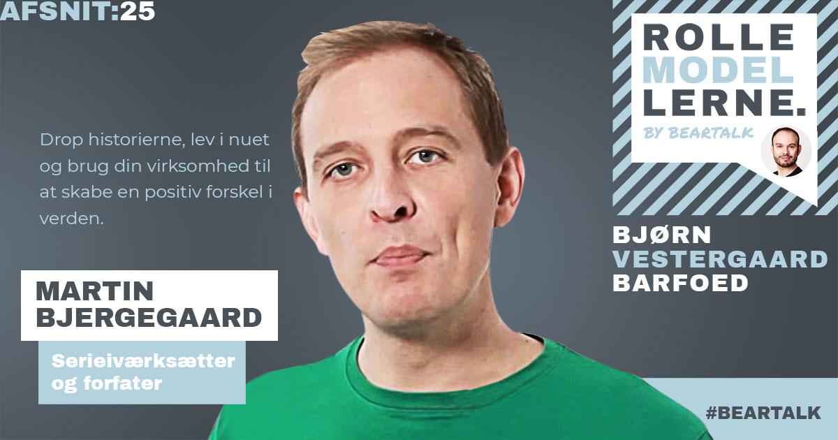 #25 Martin Bjergegaard – Drop Historierne, lev i nuet og brug din virksomhed til at skabe en positiv forskel i verden.